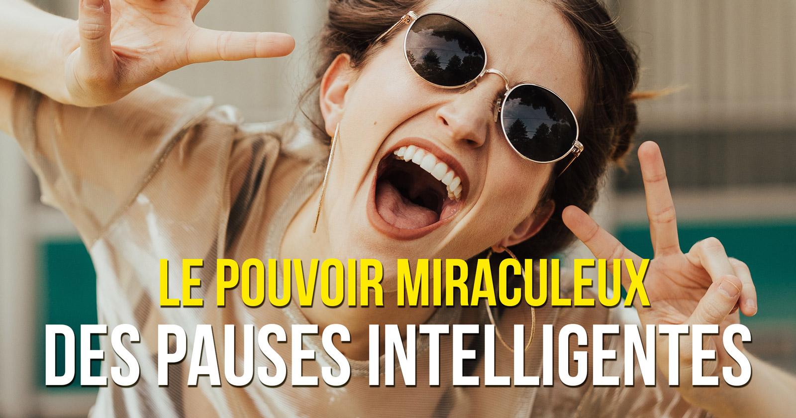 Le pouvoir miraculeux des pauses intelligentes